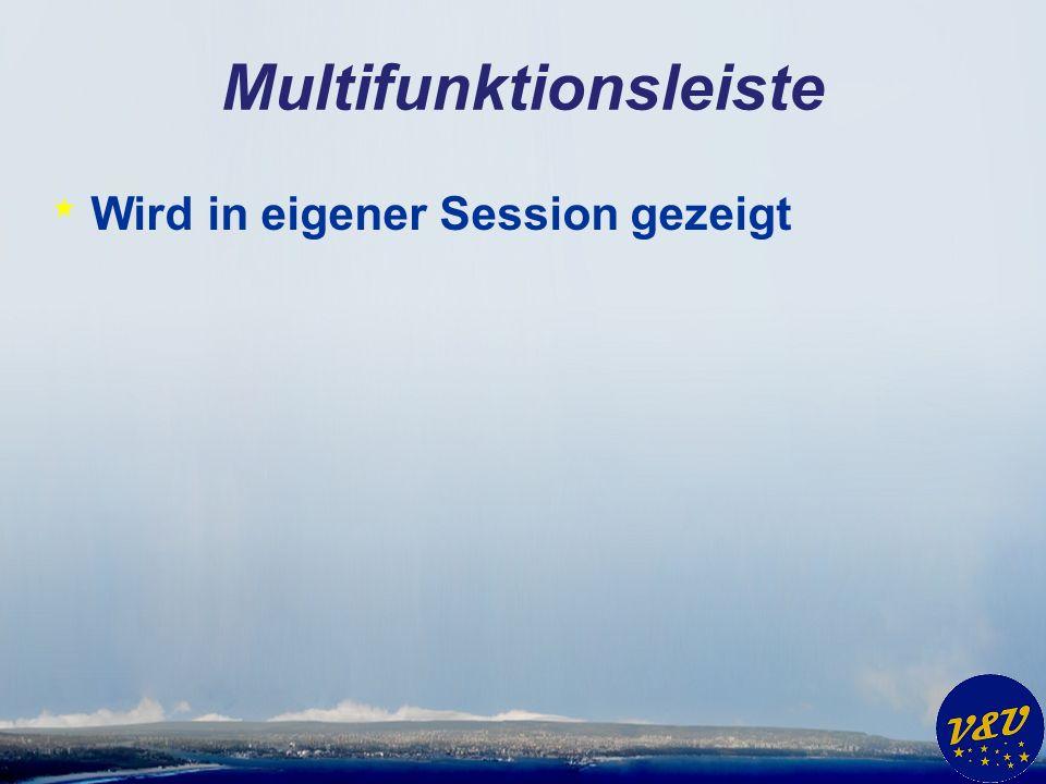 Multifunktionsleiste * Wird in eigener Session gezeigt