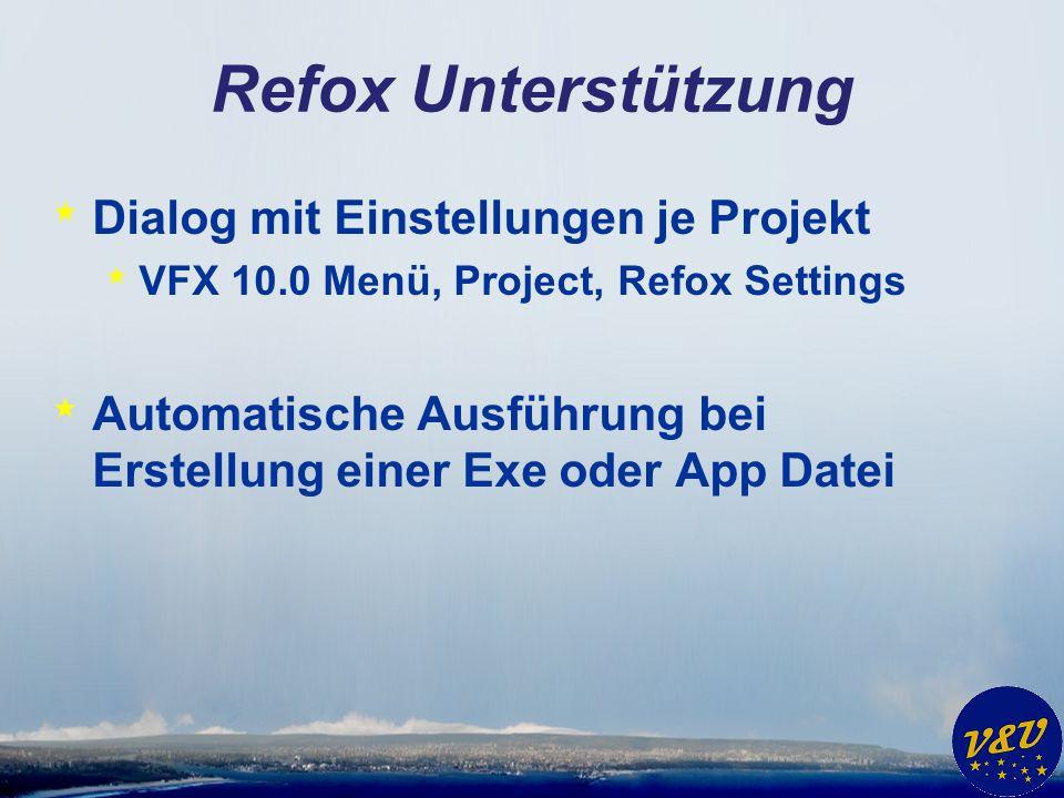 Refox Unterstützung * Dialog mit Einstellungen je Projekt * VFX 10.0 Menü, Project, Refox Settings * Automatische Ausführung bei Erstellung einer Exe oder App Datei