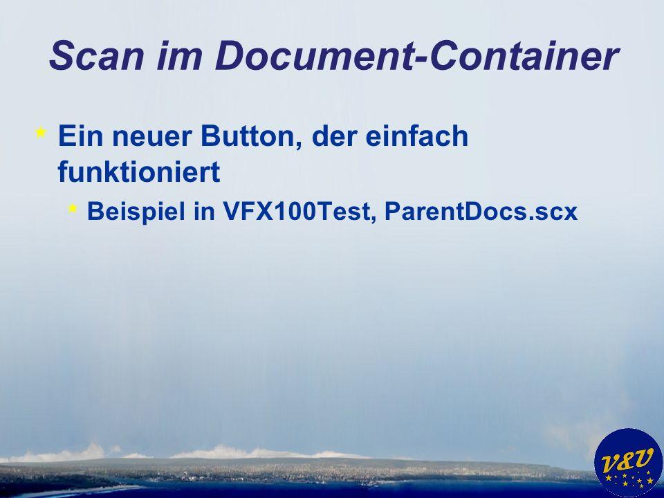 Scan im Document-Container * Ein neuer Button, der einfach funktioniert * Beispiel in VFX100Test, ParentDocs.scx