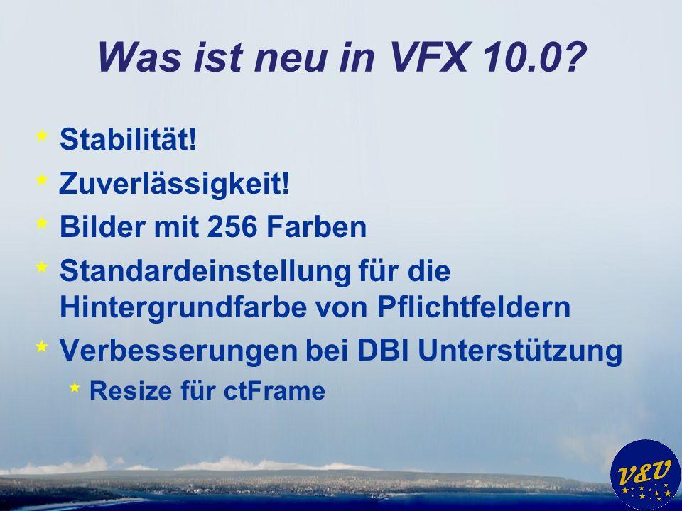 Was ist neu in VFX 10.0. * Stabilität. * Zuverlässigkeit.