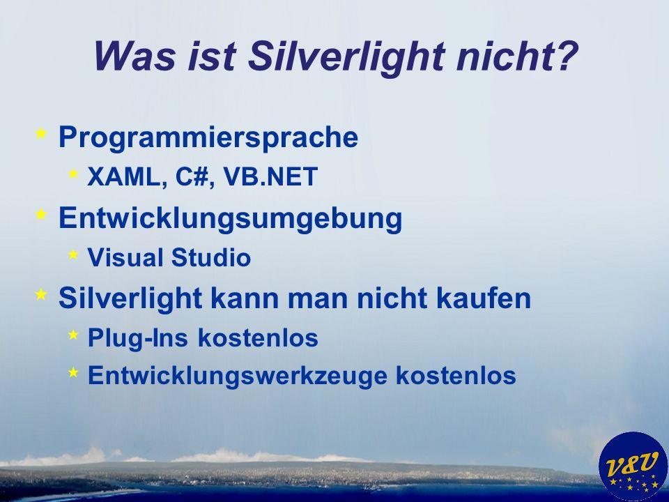 Was ist Silverlight nicht.