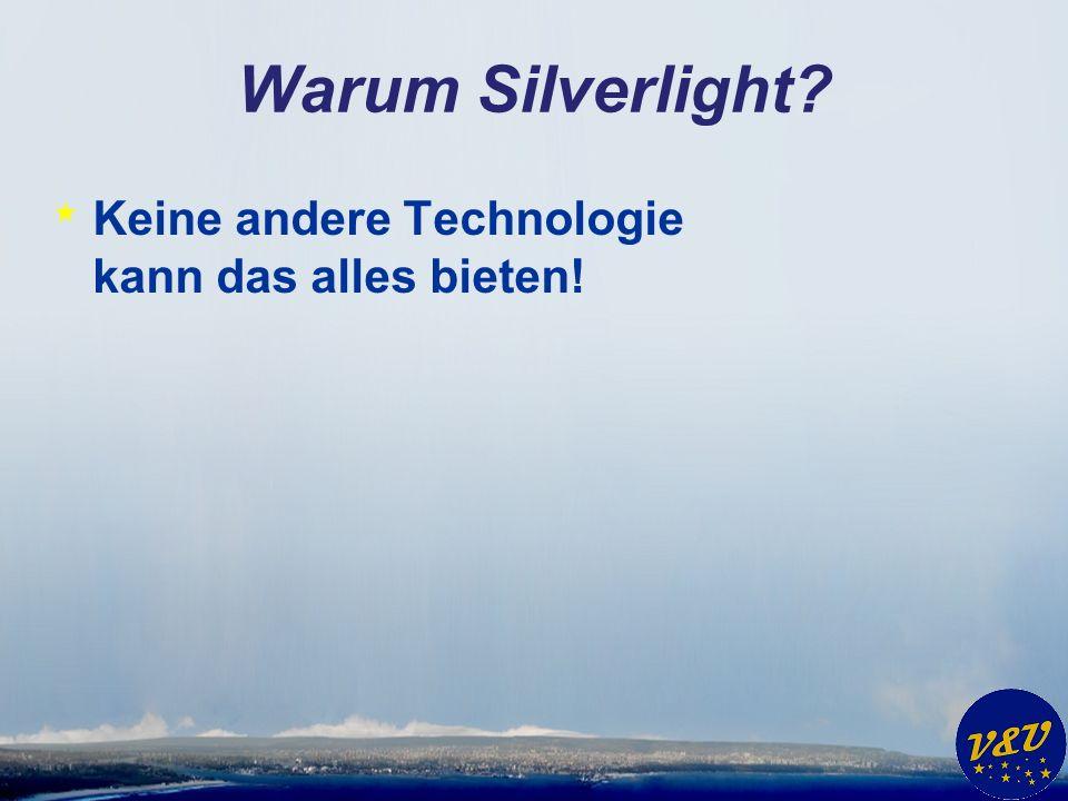 Warum Silverlight * Keine andere Technologie kann das alles bieten!