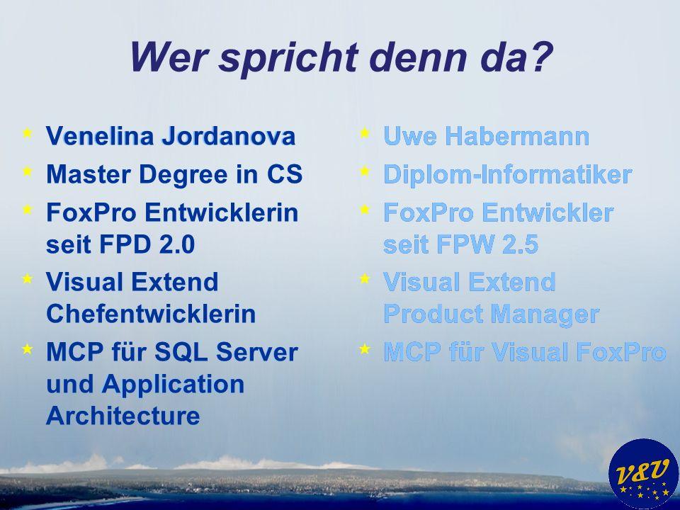 * Venelina Jordanova * Master Degree in CS * FoxPro Entwicklerin seit FPD 2.0 * Visual Extend Chefentwicklerin * MCP für SQL Server und Application Architecture Wer spricht denn da.