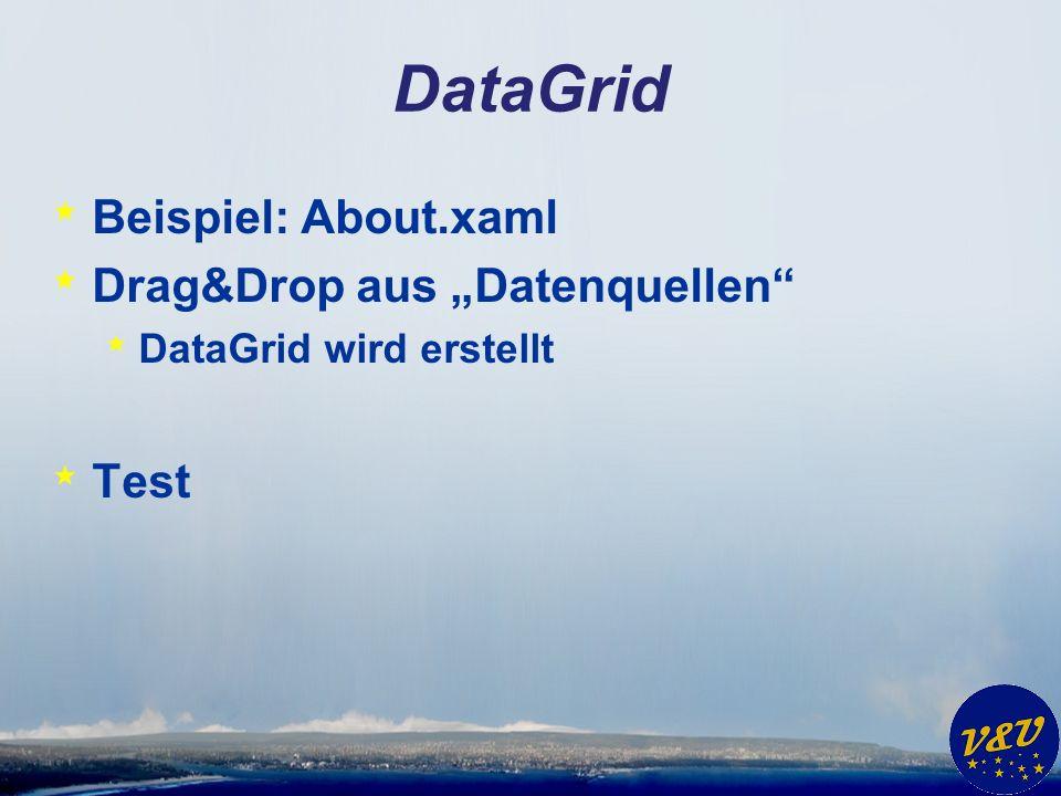 DataGrid * Beispiel: About.xaml * Drag&Drop aus Datenquellen * DataGrid wird erstellt * Test