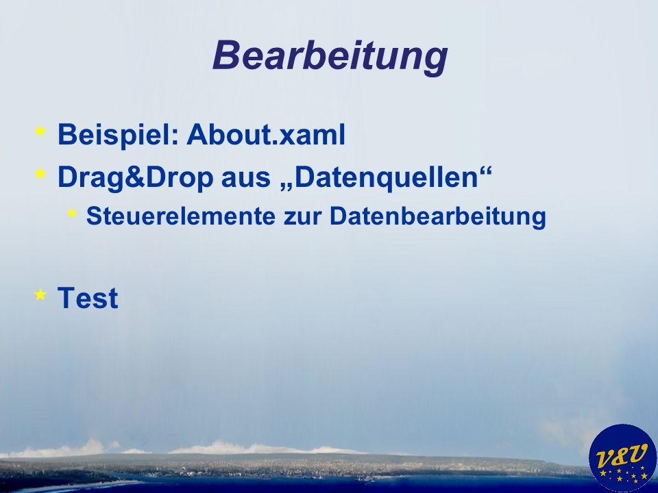 Bearbeitung * Beispiel: About.xaml * Drag&Drop aus Datenquellen * Steuerelemente zur Datenbearbeitung * Test