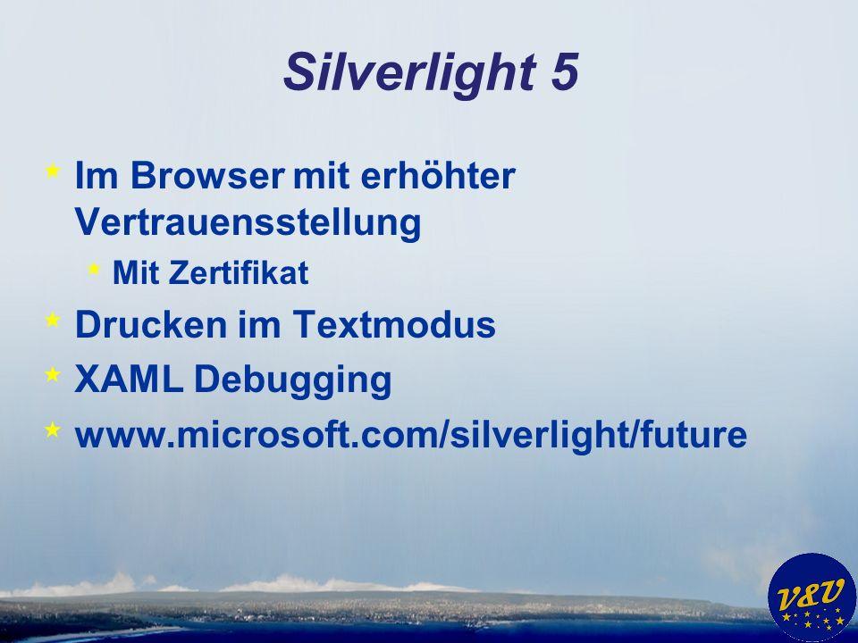 Silverlight 5 * Im Browser mit erhöhter Vertrauensstellung * Mit Zertifikat * Drucken im Textmodus * XAML Debugging * www.microsoft.com/silverlight/future