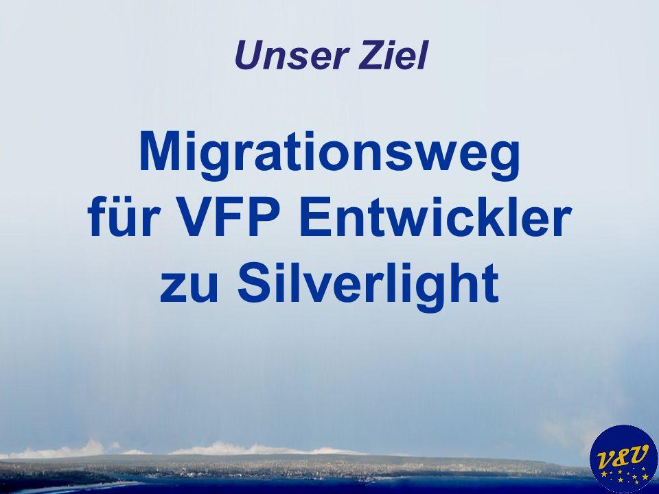 Unser Ziel Migrationsweg für VFP Entwickler zu Silverlight