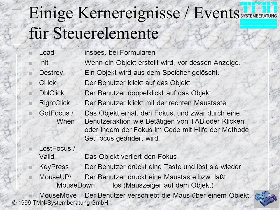 © 1999 TMN-Systemberatung GmbH Einige Kernereignisse / Events für Steuerelemente n Load insbes. bei Formularen n Init Wenn ein Objekt erstellt wird, v