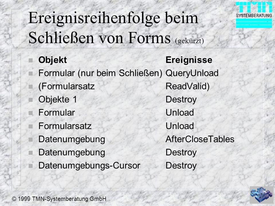 © 1999 TMN-Systemberatung GmbH Ereignisreihenfolge beim Schließen von Forms (gekürzt) n ObjektEreignisse n Formular (nur beim Schließen)QueryUnload n