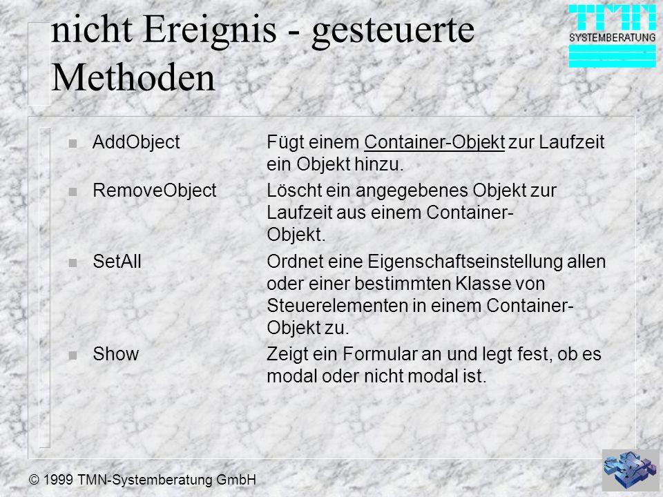 © 1999 TMN-Systemberatung GmbH nicht Ereignis - gesteuerte Methoden n AddObjectFügt einem Container-Objekt zur Laufzeit ein Objekt hinzu. n RemoveObje