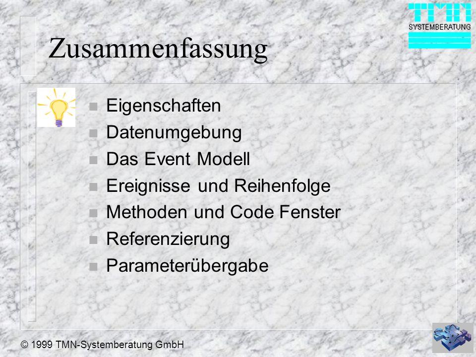 © 1999 TMN-Systemberatung GmbH Zusammenfassung n Eigenschaften n Datenumgebung n Das Event Modell n Ereignisse und Reihenfolge n Methoden und Code Fenster n Referenzierung n Parameterübergabe