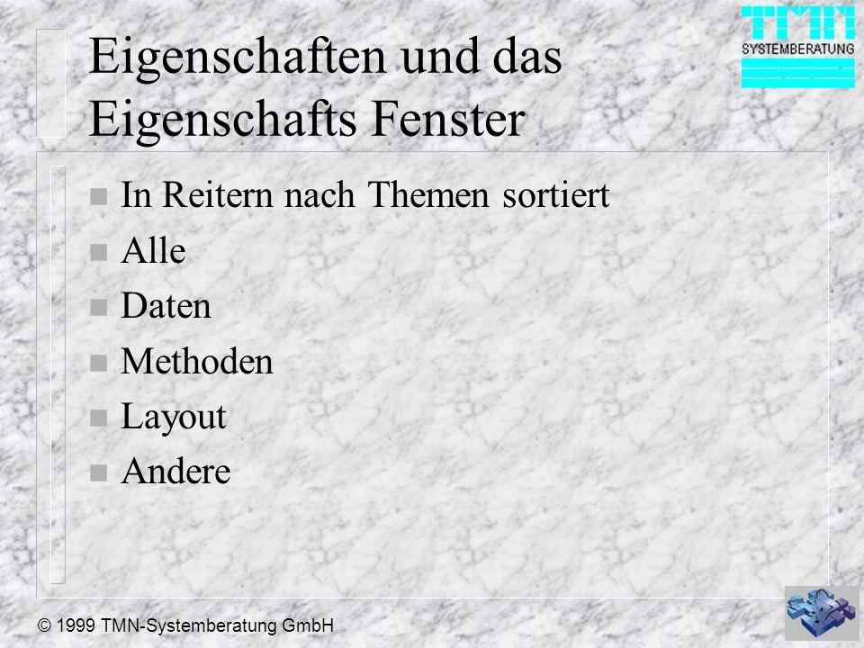© 1999 TMN-Systemberatung GmbH Eigenschaften und das Eigenschafts Fenster n In Reitern nach Themen sortiert n Alle n Daten n Methoden n Layout n Ander