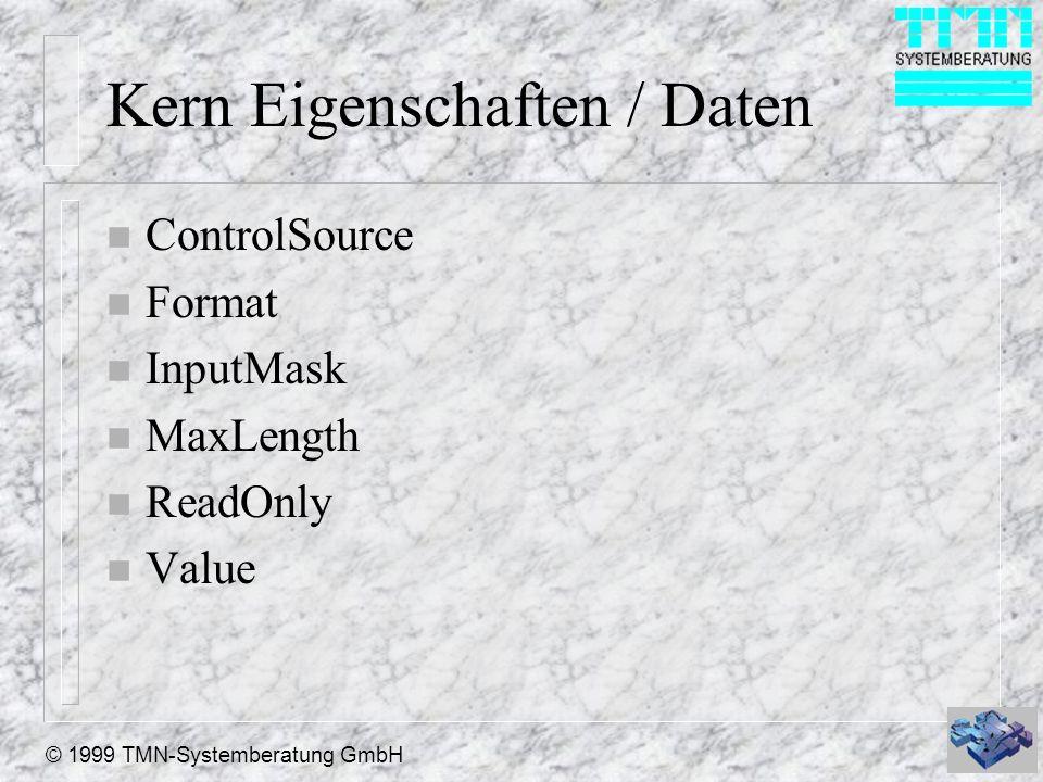 © 1999 TMN-Systemberatung GmbH Kern Eigenschaften / Daten n ControlSource n Format n InputMask n MaxLength n ReadOnly n Value
