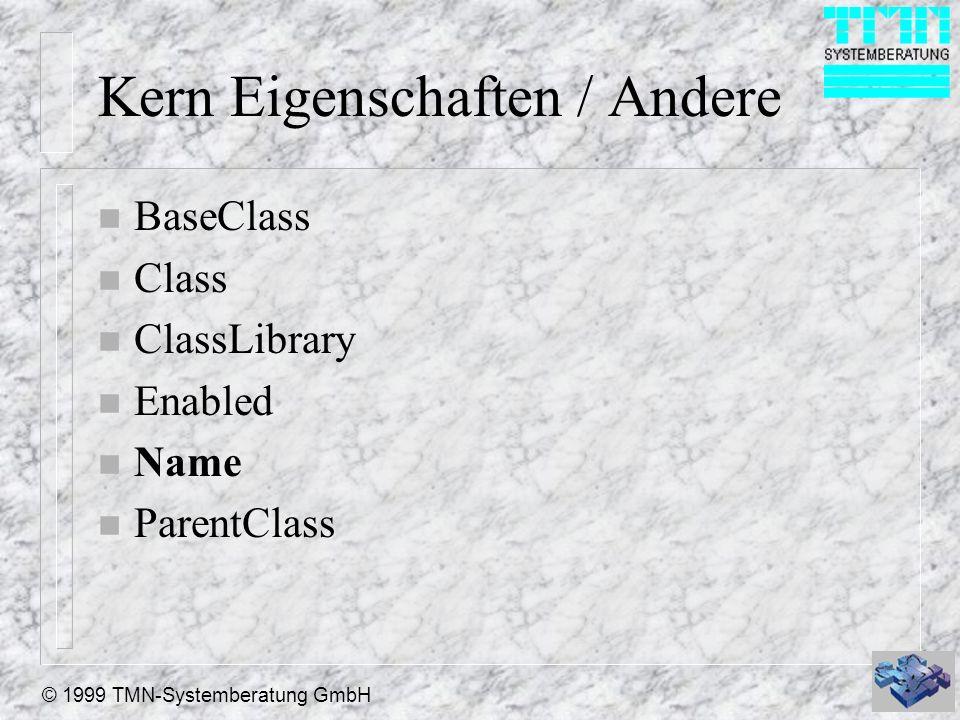 © 1999 TMN-Systemberatung GmbH Kern Eigenschaften / Andere n BaseClass n Class n ClassLibrary n Enabled n Name n ParentClass