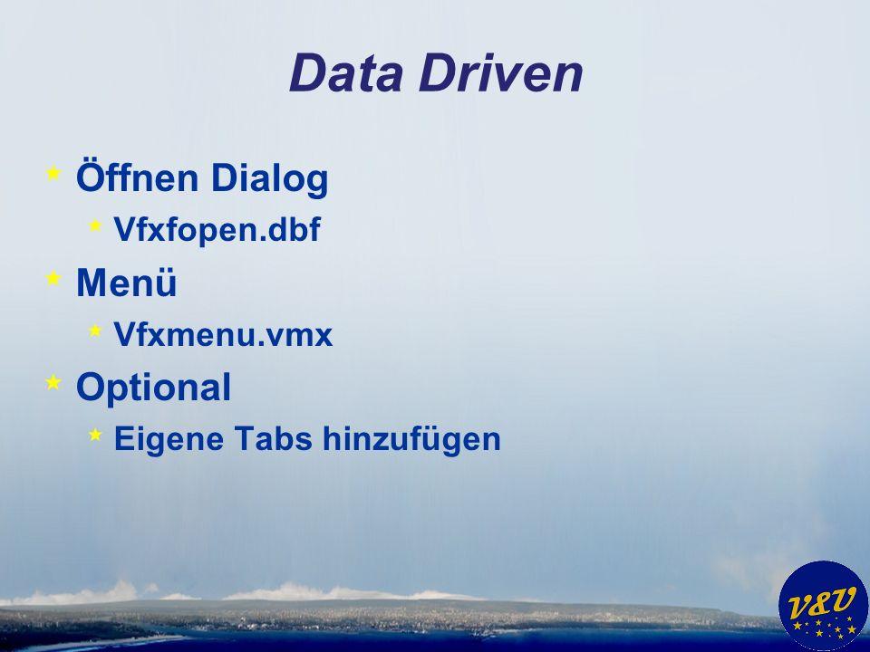 Data Driven * Öffnen Dialog * Vfxfopen.dbf * Menü * Vfxmenu.vmx * Optional * Eigene Tabs hinzufügen