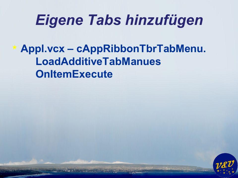 Eigene Tabs hinzufügen * Appl.vcx – cAppRibbonTbrTabMenu. LoadAdditiveTabManues OnItemExecute
