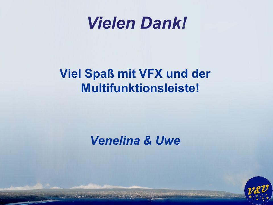 Vielen Dank! Viel Spaß mit VFX und der Multifunktionsleiste! Venelina & Uwe