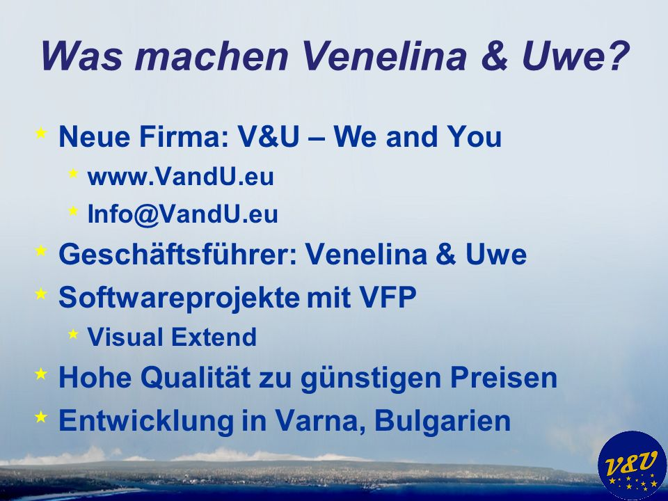 Was machen Venelina & Uwe? * Neue Firma: V&U – We and You * www.VandU.eu * Info@VandU.eu * Geschäftsführer: Venelina & Uwe * Softwareprojekte mit VFP