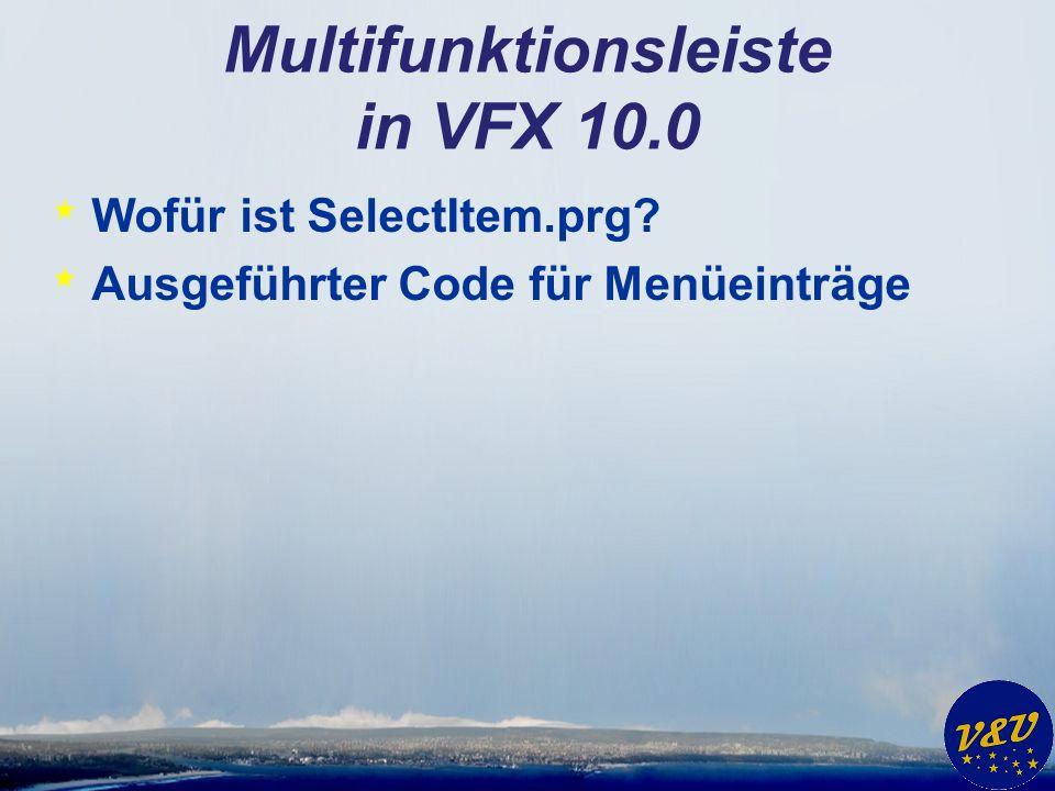 Multifunktionsleiste in VFX 10.0 * Wofür ist SelectItem.prg * Ausgeführter Code für Menüeinträge