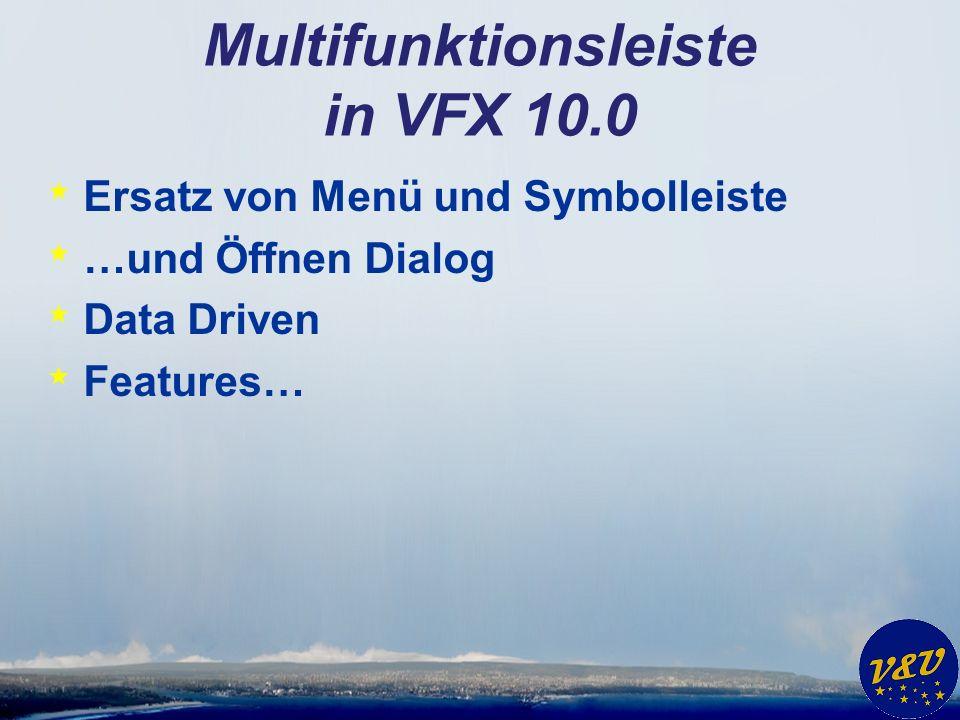 Multifunktionsleiste in VFX 10.0 * Ersatz von Menü und Symbolleiste * …und Öffnen Dialog * Data Driven * Features…