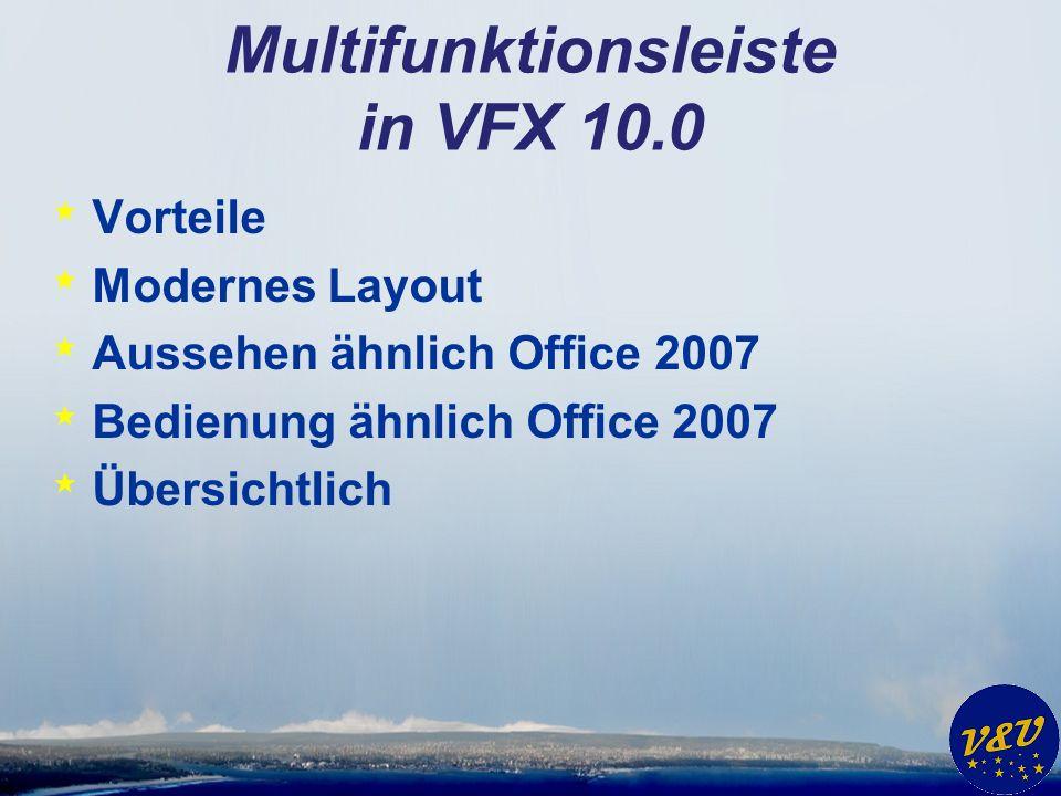 Multifunktionsleiste in VFX 10.0 * Vorteile * Modernes Layout * Aussehen ähnlich Office 2007 * Bedienung ähnlich Office 2007 * Übersichtlich