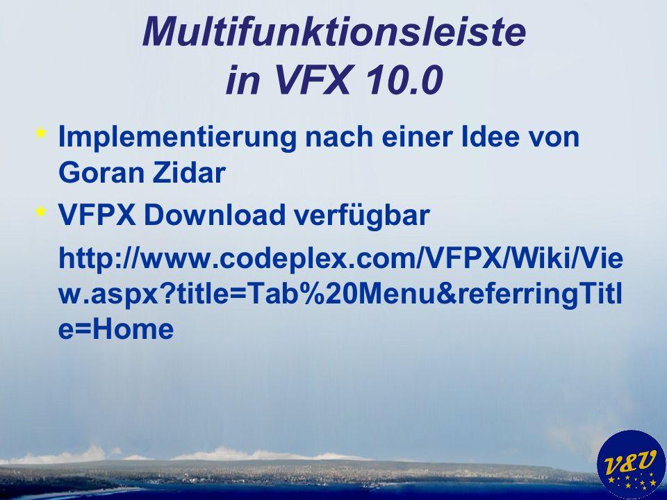 Multifunktionsleiste in VFX 10.0 * Implementierung nach einer Idee von Goran Zidar * VFPX Download verfügbar http://www.codeplex.com/VFPX/Wiki/Vie w.aspx title=Tab%20Menu&referringTitl e=Home