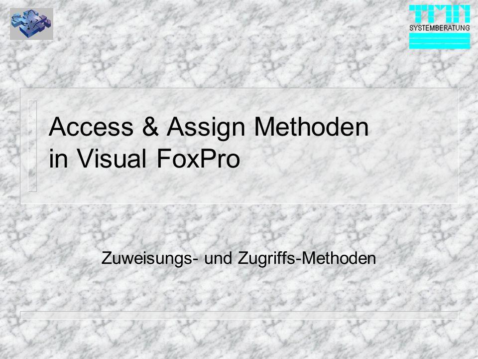 Access & Assign Methoden in Visual FoxPro Zuweisungs- und Zugriffs-Methoden