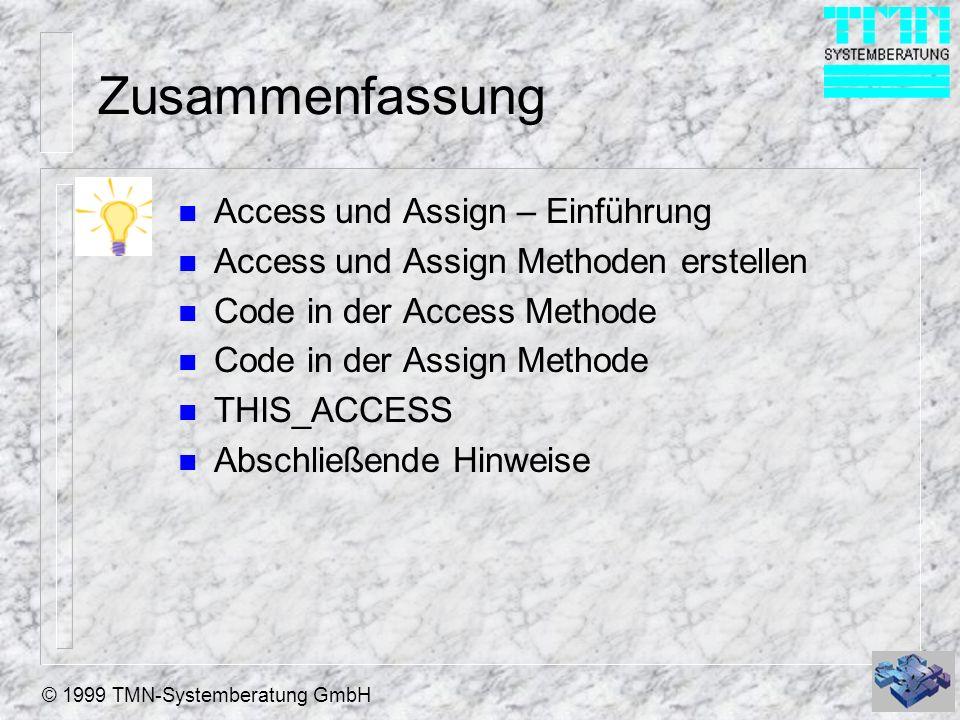 © 1999 TMN-Systemberatung GmbH Zusammenfassung n Access und Assign – Einführung n Access und Assign Methoden erstellen n Code in der Access Methode n Code in der Assign Methode n THIS_ACCESS n Abschließende Hinweise