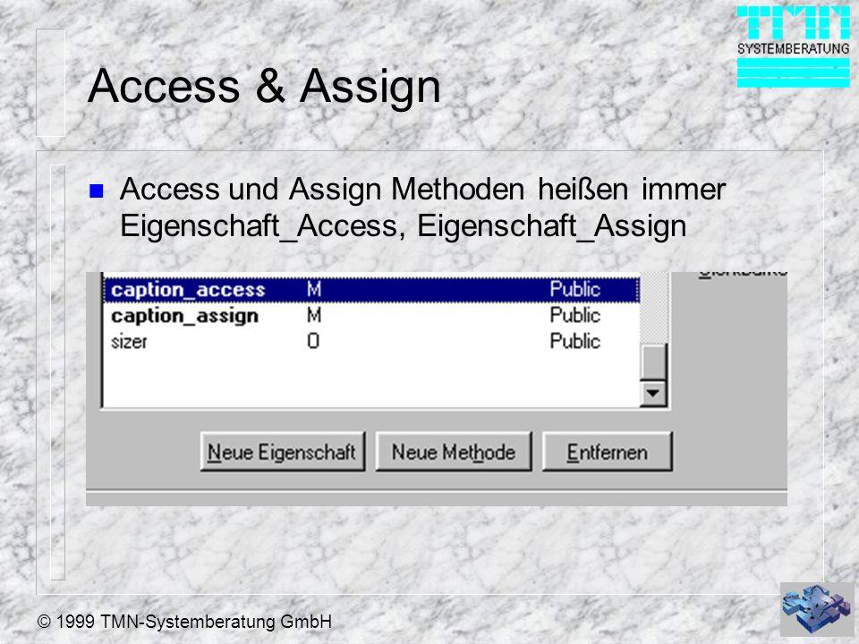 © 1999 TMN-Systemberatung GmbH Code in der Assign Methoden n Indem Sie den automatisch erzeugten Code ändern, können Sie Ihre eigene Funktionalität implementieren.