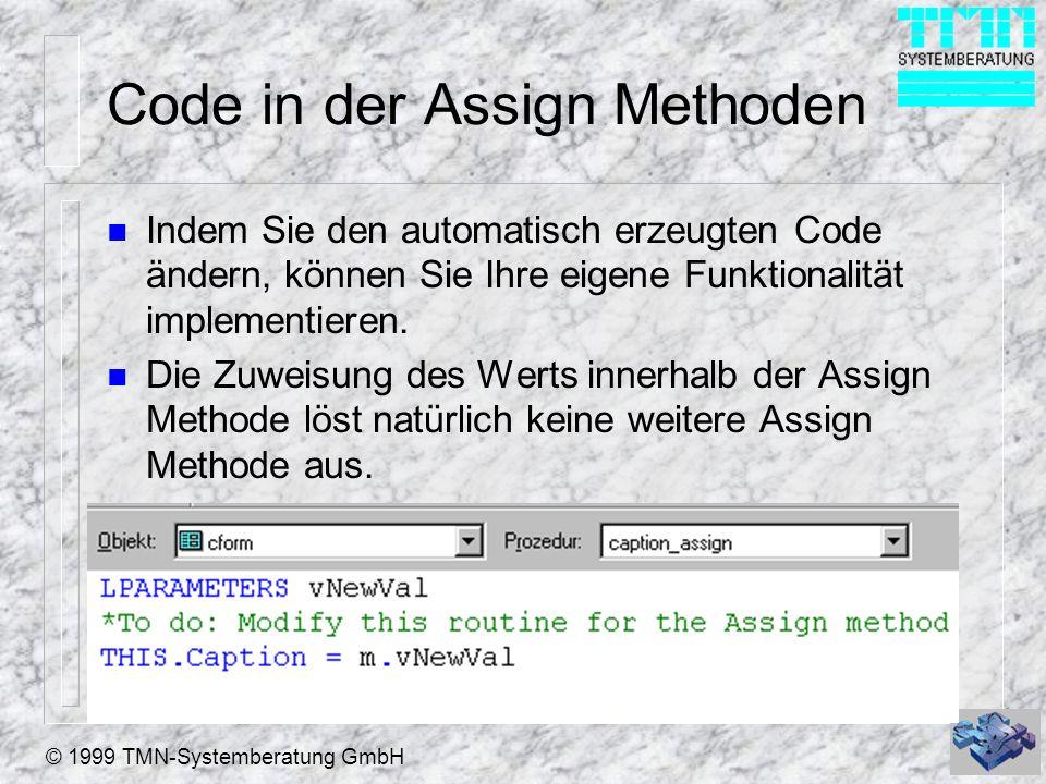 © 1999 TMN-Systemberatung GmbH Code in der Access Methode n Indem Sie den automatisch erzeugten Code ändern können Sie Ihre eigene Funktionalität implementieren.