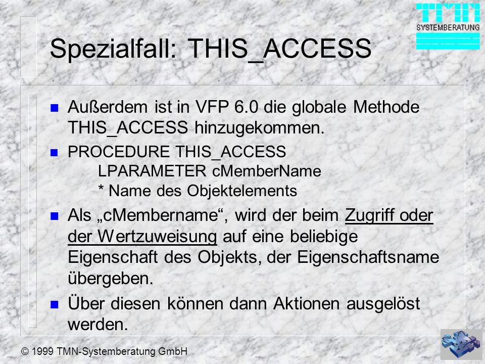 © 1999 TMN-Systemberatung GmbH Spezialfall: THIS_ACCESS n Außerdem ist in VFP 6.0 die globale Methode THIS_ACCESS hinzugekommen.