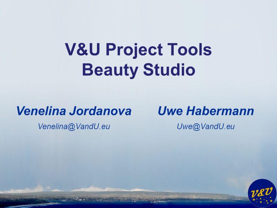 Uwe Habermann Uwe@VandU.eu V&U Project Tools Beauty Studio Venelina Jordanova Venelina@VandU.eu