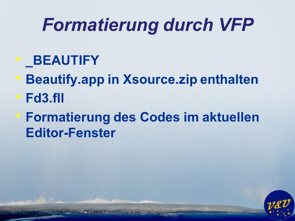 Formatierung durch VFP * _BEAUTIFY * Beautify.app in Xsource.zip enthalten * Fd3.fll * Formatierung des Codes im aktuellen Editor-Fenster