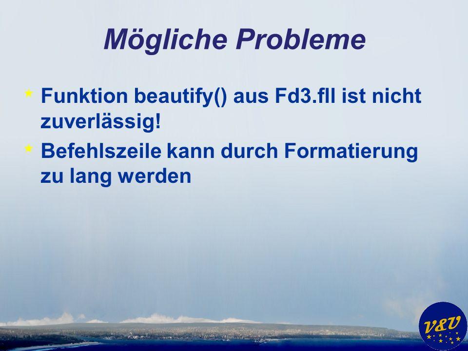 Mögliche Probleme * Funktion beautify() aus Fd3.fll ist nicht zuverlässig! * Befehlszeile kann durch Formatierung zu lang werden