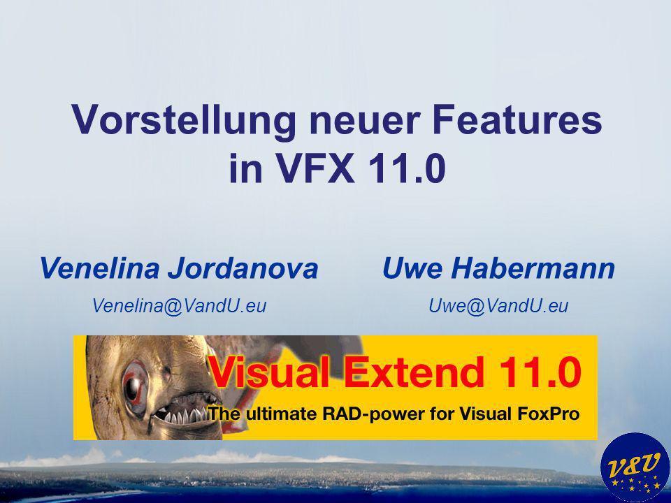 Uwe Habermann Uwe@VandU.eu Vorstellung neuer Features in VFX 11.0 Venelina Jordanova Venelina@VandU.eu
