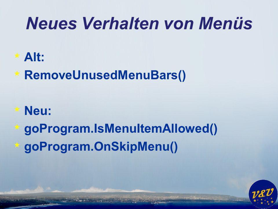 Neues Verhalten von Menüs * Alt: * RemoveUnusedMenuBars() * Neu: * goProgram.IsMenuItemAllowed() * goProgram.OnSkipMenu()