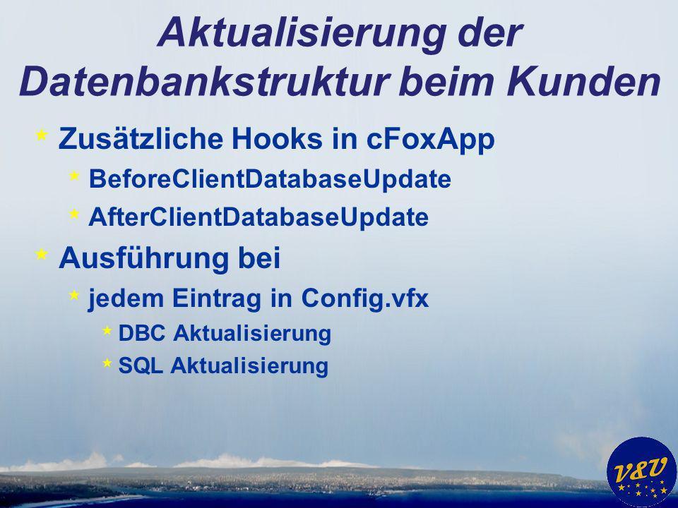 Aktualisierung der Datenbankstruktur beim Kunden * Zusätzliche Hooks in cFoxApp * BeforeClientDatabaseUpdate * AfterClientDatabaseUpdate * Ausführung bei * jedem Eintrag in Config.vfx * DBC Aktualisierung * SQL Aktualisierung