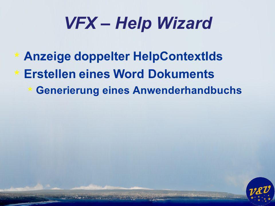 VFX – Help Wizard * Anzeige doppelter HelpContextIds * Erstellen eines Word Dokuments * Generierung eines Anwenderhandbuchs