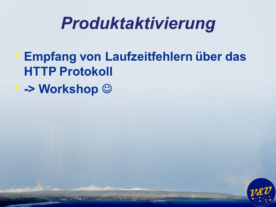 Produktaktivierung * Empfang von Laufzeitfehlern über das HTTP Protokoll * -> Workshop