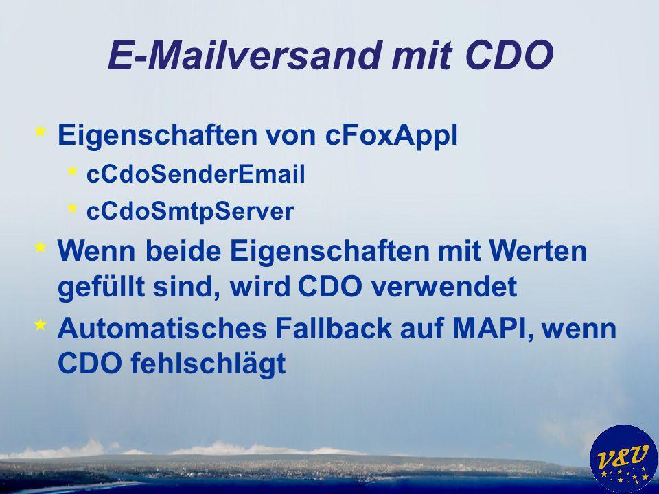 E-Mailversand mit CDO * Eigenschaften von cFoxAppl * cCdoSenderEmail * cCdoSmtpServer * Wenn beide Eigenschaften mit Werten gefüllt sind, wird CDO verwendet * Automatisches Fallback auf MAPI, wenn CDO fehlschlägt
