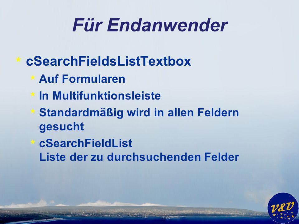 Für Endanwender * cSearchFieldsListTextbox * Auf Formularen * In Multifunktionsleiste * Standardmäßig wird in allen Feldern gesucht * cSearchFieldList Liste der zu durchsuchenden Felder