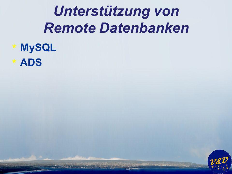 Unterstützung von Remote Datenbanken * MySQL * ADS