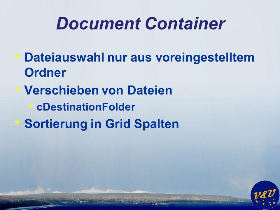 Document Container * Dateiauswahl nur aus voreingestelltem Ordner * Verschieben von Dateien * cDestinationFolder * Sortierung in Grid Spalten