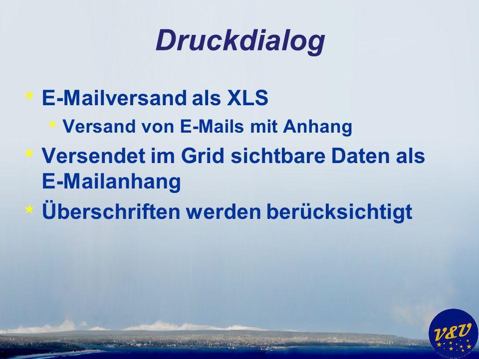Druckdialog * E-Mailversand als XLS * Versand von E-Mails mit Anhang * Versendet im Grid sichtbare Daten als E-Mailanhang * Überschriften werden berücksichtigt