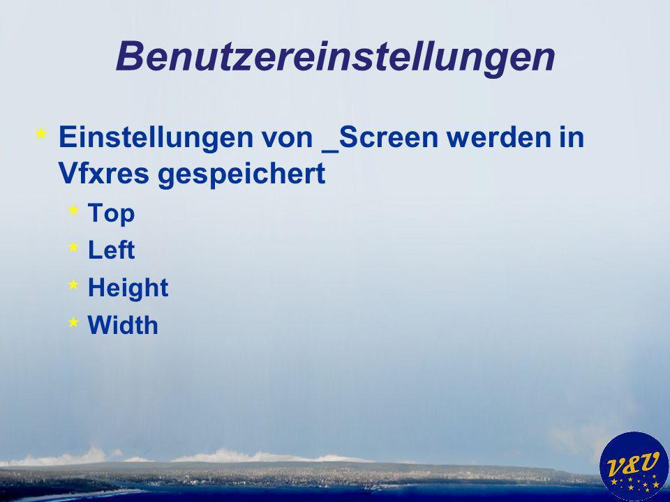 Benutzereinstellungen * Einstellungen von _Screen werden in Vfxres gespeichert * Top * Left * Height * Width