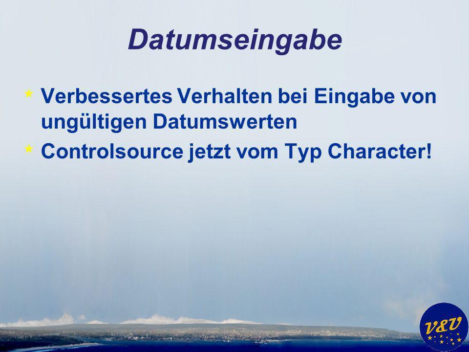Datumseingabe * Verbessertes Verhalten bei Eingabe von ungültigen Datumswerten * Controlsource jetzt vom Typ Character!