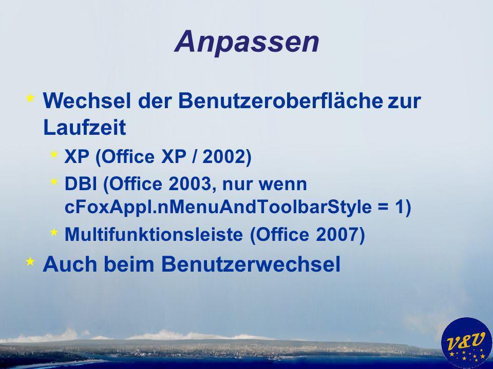 Anpassen * Wechsel der Benutzeroberfläche zur Laufzeit * XP (Office XP / 2002) * DBI (Office 2003, nur wenn cFoxAppl.nMenuAndToolbarStyle = 1) * Multifunktionsleiste (Office 2007) * Auch beim Benutzerwechsel