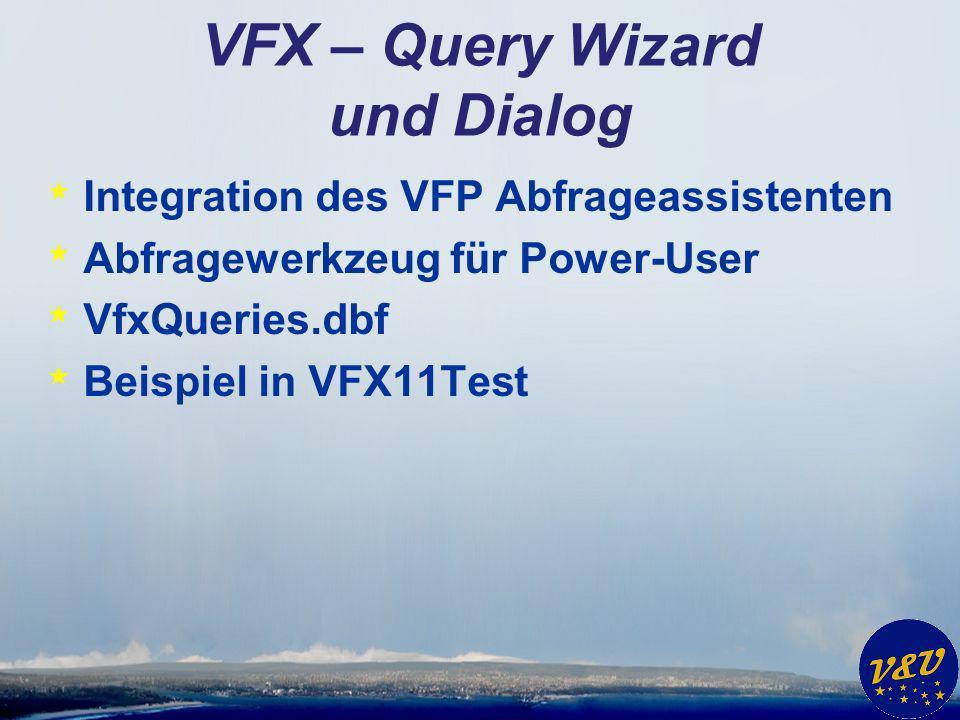 VFX – Query Wizard und Dialog * Integration des VFP Abfrageassistenten * Abfragewerkzeug für Power-User * VfxQueries.dbf * Beispiel in VFX11Test