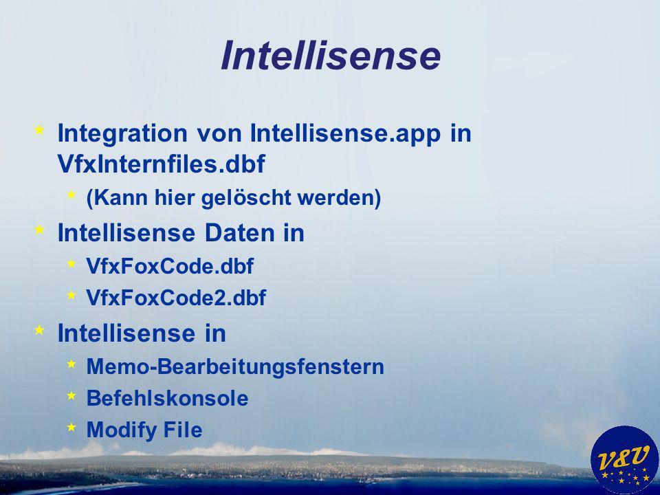 Intellisense * Integration von Intellisense.app in VfxInternfiles.dbf * (Kann hier gelöscht werden) * Intellisense Daten in * VfxFoxCode.dbf * VfxFoxCode2.dbf * Intellisense in * Memo-Bearbeitungsfenstern * Befehlskonsole * Modify File