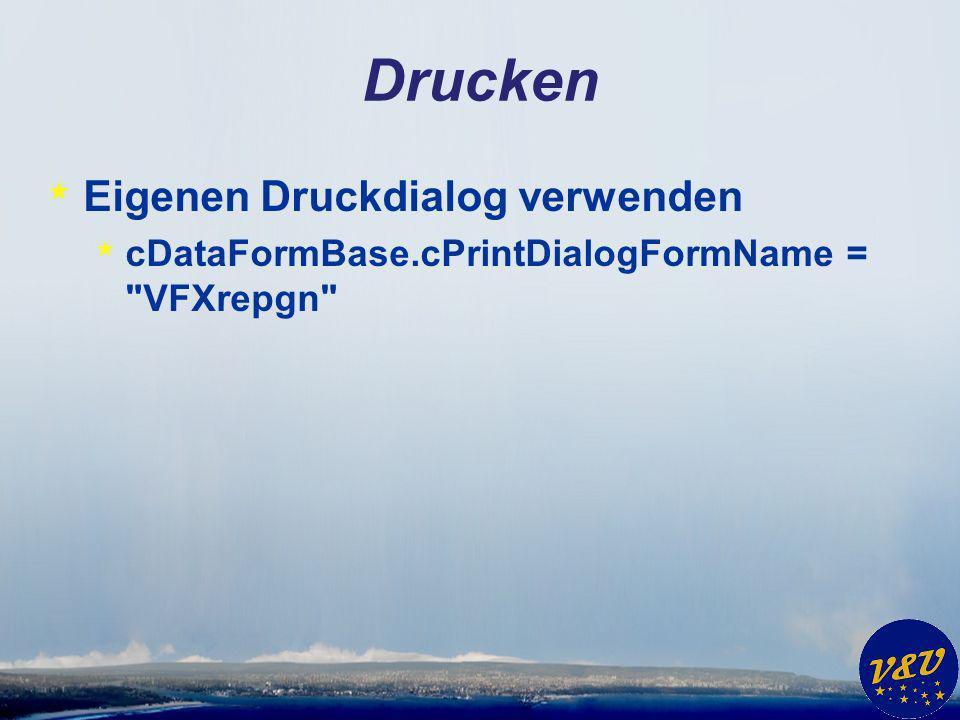 Drucken * Eigenen Druckdialog verwenden * cDataFormBase.cPrintDialogFormName = VFXrepgn